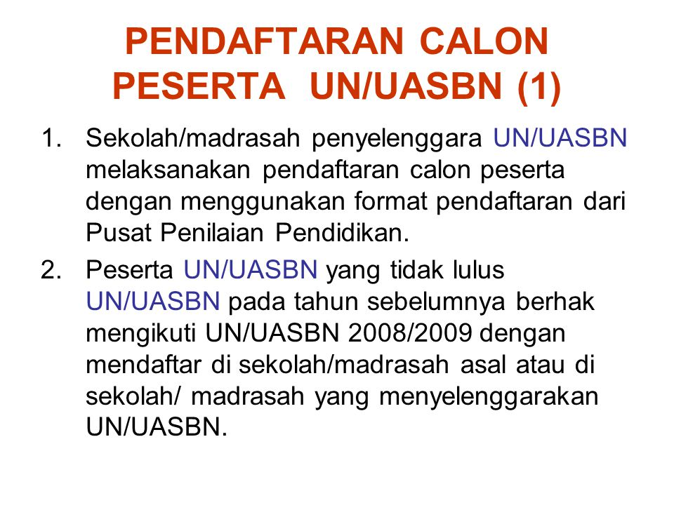 PENDAFTARAN CALON PESERTA UN/UASBN (1) 1.Sekolah/madrasah penyelenggara UN/UASBN melaksanakan pendaftaran calon peserta dengan menggunakan format pend