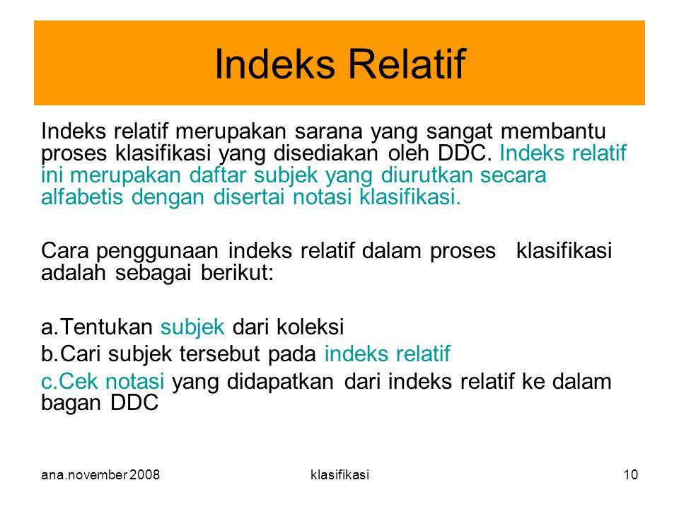 ana.november 2008klasifikasi10 Indeks relatif merupakan sarana yang sangat membantu proses klasifikasi yang disediakan oleh DDC. Indeks relatif ini me