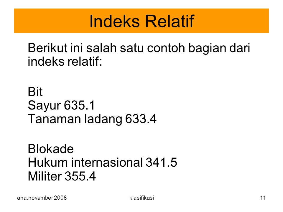 ana.november 2008klasifikasi11 Berikut ini salah satu contoh bagian dari indeks relatif: Bit Sayur 635.1 Tanaman ladang 633.4 Blokade Hukum internasio