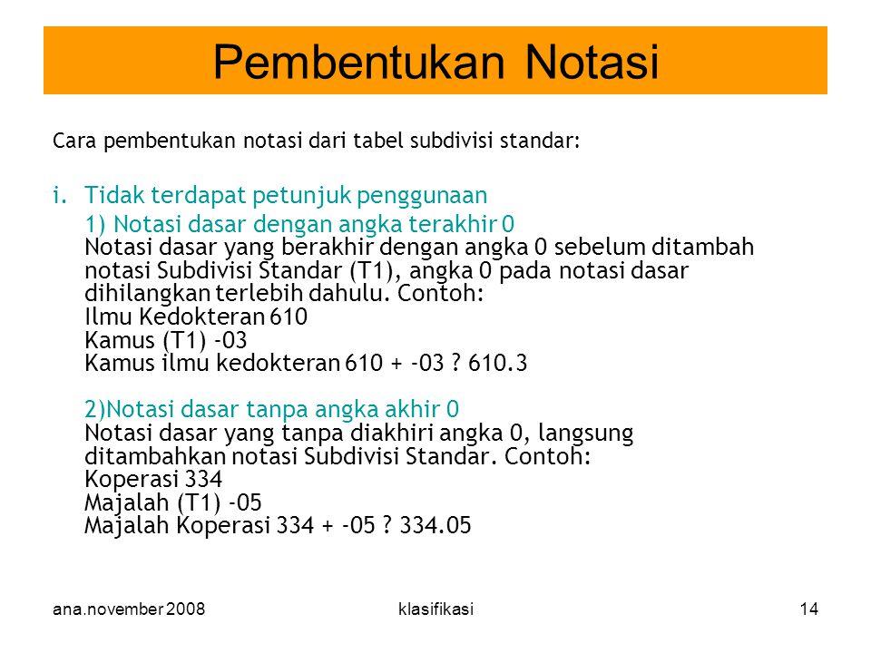 ana.november 2008klasifikasi14 Cara pembentukan notasi dari tabel subdivisi standar: i.Tidak terdapat petunjuk penggunaan 1) Notasi dasar dengan angka