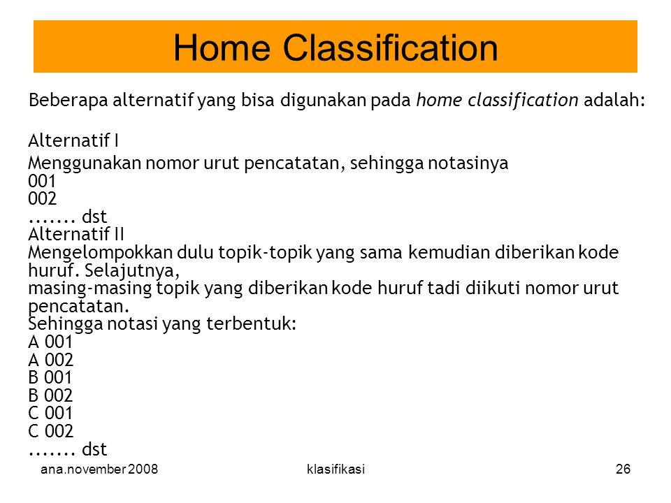 ana.november 2008klasifikasi26 Beberapa alternatif yang bisa digunakan pada home classification adalah: Alternatif I Menggunakan nomor urut pencatatan