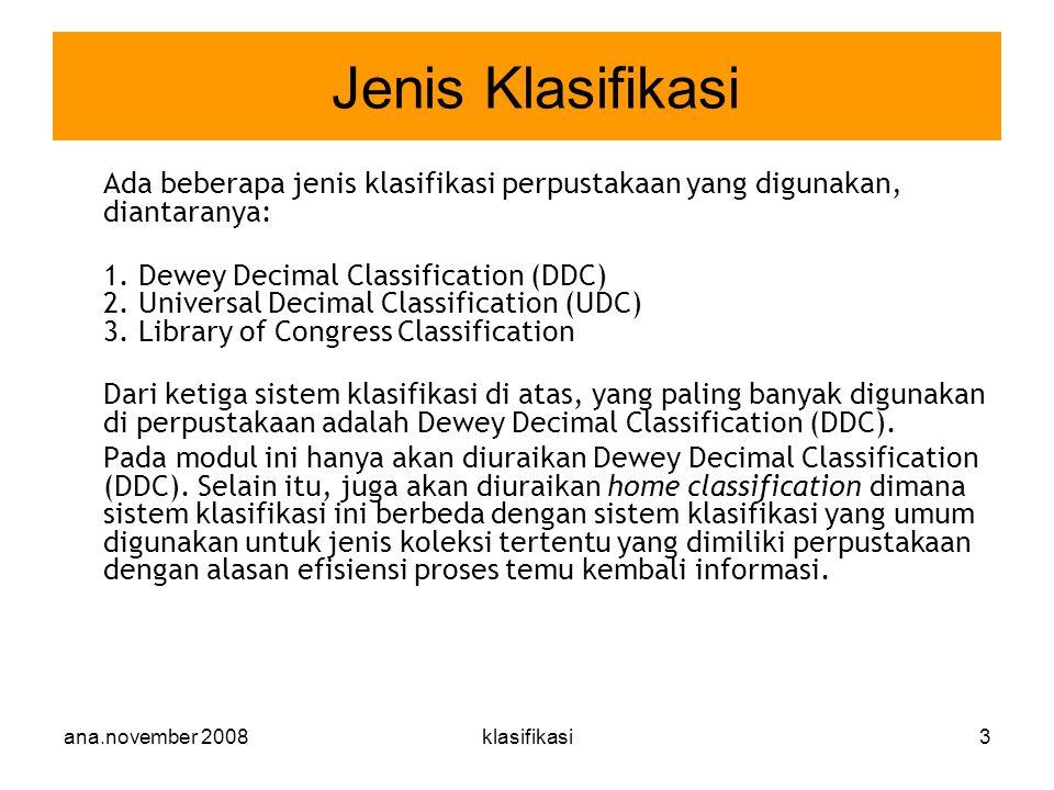 ana.november 2008klasifikasi3 Ada beberapa jenis klasifikasi perpustakaan yang digunakan, diantaranya: 1. Dewey Decimal Classification (DDC) 2. Univer