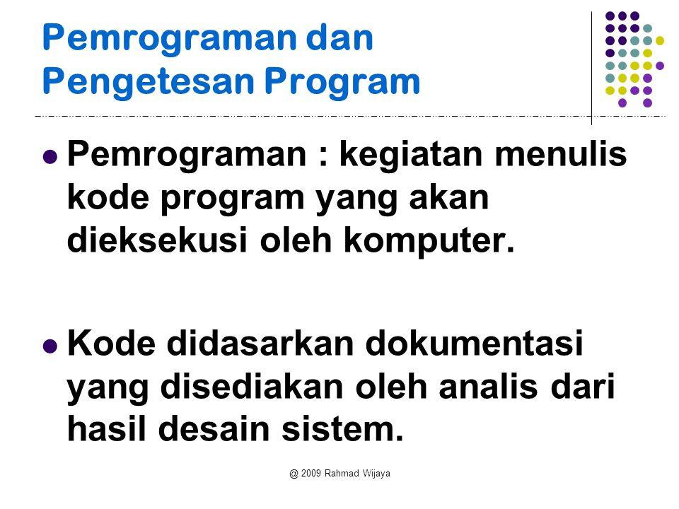 @ 2009 Rahmad Wijaya Pemrograman dan Pengetesan Program Pemrograman : kegiatan menulis kode program yang akan dieksekusi oleh komputer.