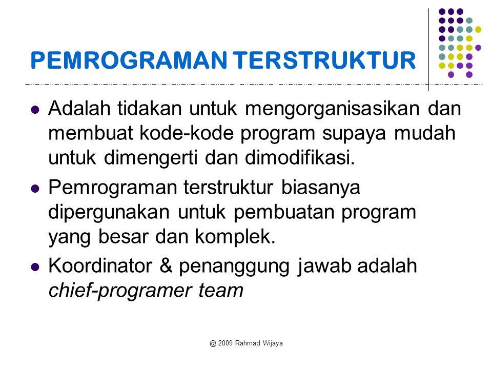 @ 2009 Rahmad Wijaya PEMROGRAMAN TERSTRUKTUR Adalah tidakan untuk mengorganisasikan dan membuat kode-kode program supaya mudah untuk dimengerti dan dimodifikasi.