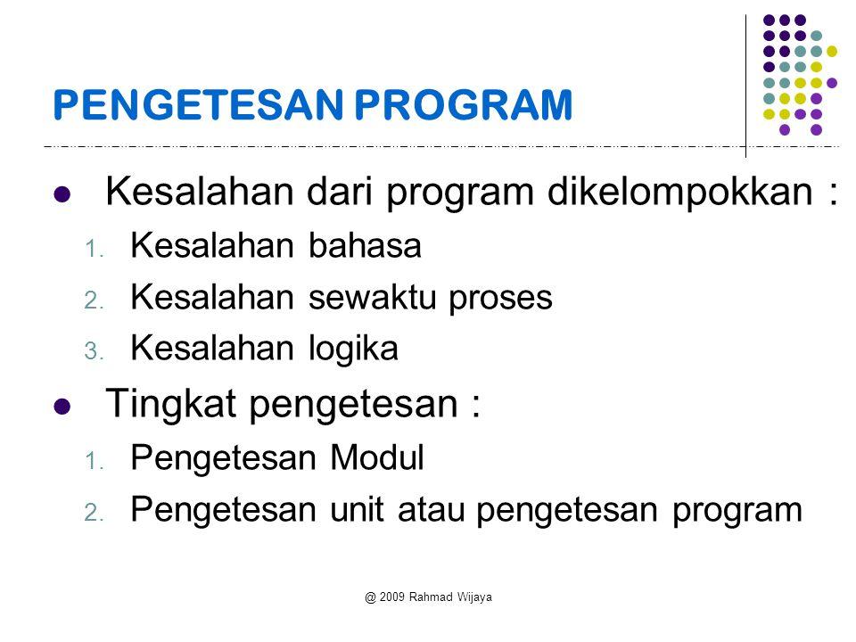 @ 2009 Rahmad Wijaya PENGETESAN PROGRAM Kesalahan dari program dikelompokkan : 1.