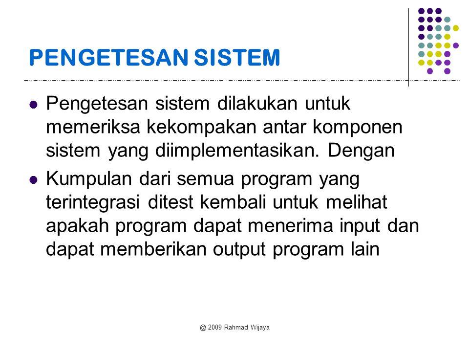 @ 2009 Rahmad Wijaya PENGETESAN SISTEM Pengetesan sistem dilakukan untuk memeriksa kekompakan antar komponen sistem yang diimplementasikan.