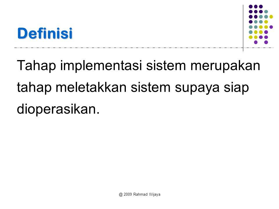 @ 2009 Rahmad Wijaya Definisi Tahap implementasi sistem merupakan tahap meletakkan sistem supaya siap dioperasikan.