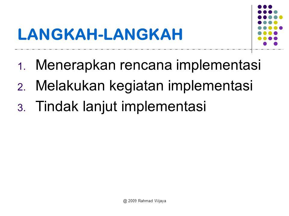@ 2009 Rahmad Wijaya LANGKAH-LANGKAH 1. Menerapkan rencana implementasi 2.