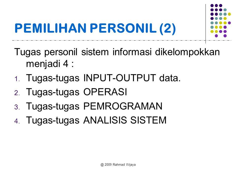 @ 2009 Rahmad Wijaya PEMILIHAN PERSONIL (2) Tugas personil sistem informasi dikelompokkan menjadi 4 : 1.