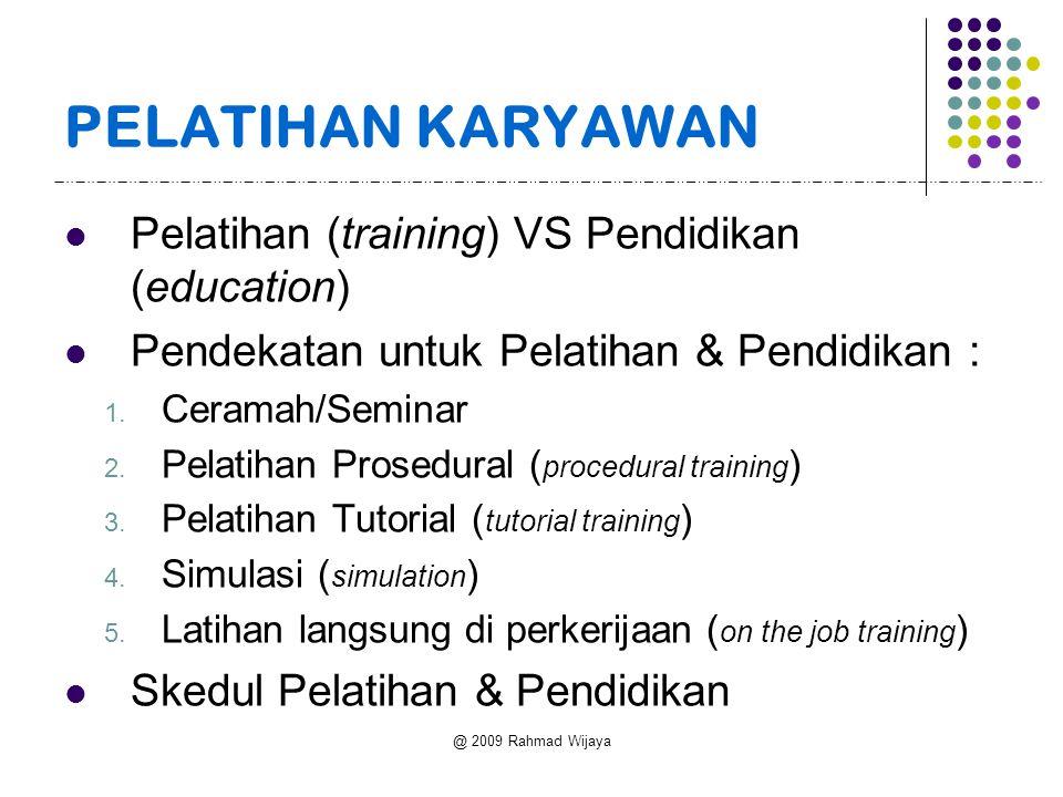 @ 2009 Rahmad Wijaya PELATIHAN KARYAWAN Pelatihan (training) VS Pendidikan (education) Pendekatan untuk Pelatihan & Pendidikan : 1.