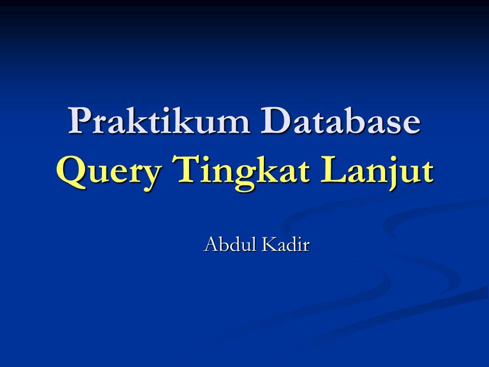 Praktikum Database Query Tingkat Lanjut Abdul Kadir