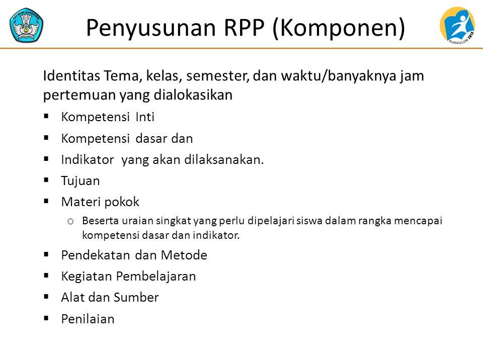 Penyusunan RPP (Komponen) Identitas Tema, kelas, semester, dan waktu/banyaknya jam pertemuan yang dialokasikan  Kompetensi Inti  Kompetensi dasar da