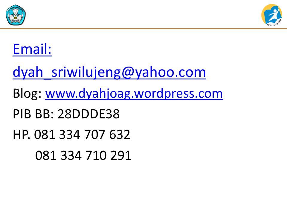 Email: dyah_sriwilujeng@yahoo.com Blog: www.dyahjoag.wordpress.comwww.dyahjoag.wordpress.com PIB BB: 28DDDE38 HP. 081 334 707 632 081 334 710 291