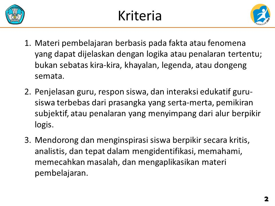 Kriteria 1.Materi pembelajaran berbasis pada fakta atau fenomena yang dapat dijelaskan dengan logika atau penalaran tertentu; bukan sebatas kira-kira, khayalan, legenda, atau dongeng semata.