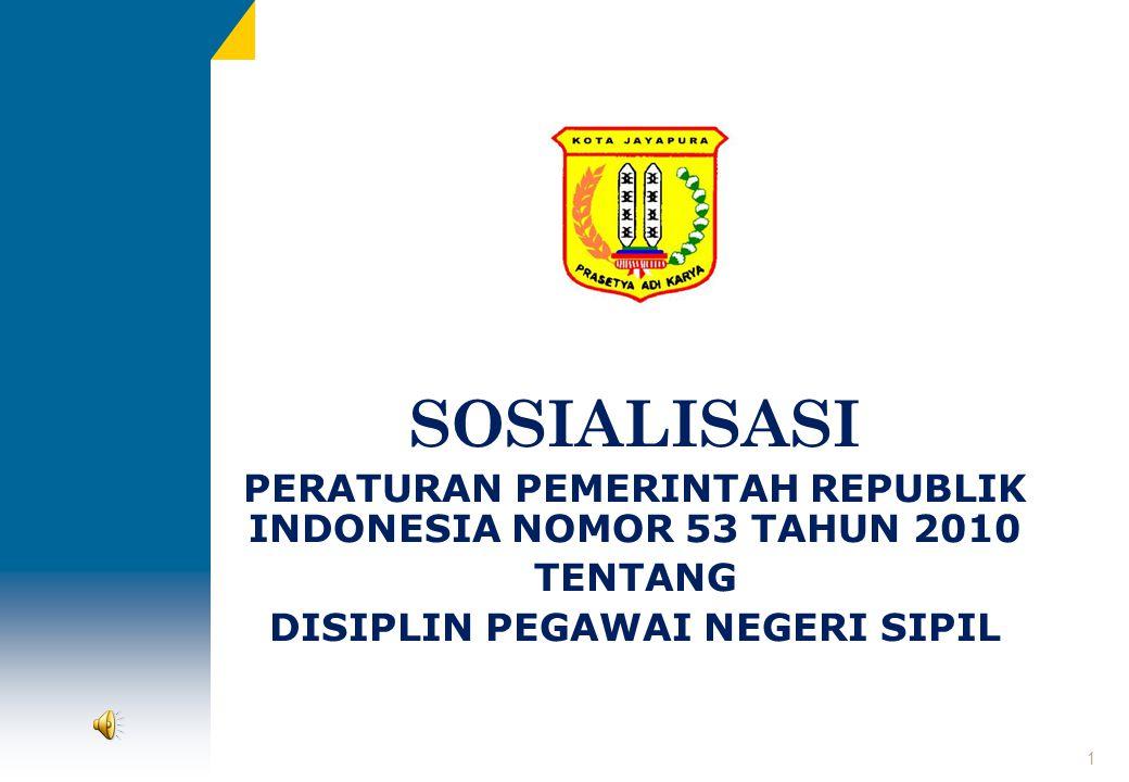 SOSIALISASI PERATURAN PEMERINTAH REPUBLIK INDONESIA NOMOR 53 TAHUN 2010 TENTANG DISIPLIN PEGAWAI NEGERI SIPIL 1