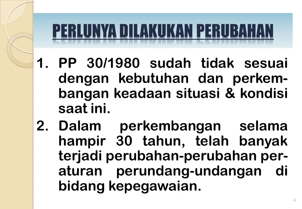 3.Beberapa substansi dalam PP30 Tahun 1980 perlu disempurnakan, antara lain: a.Rumusan Kewajiban (Pasal 2) dan rumusan Larangan (Pasal 3) kurang kongkrit dan tumpang tindih.