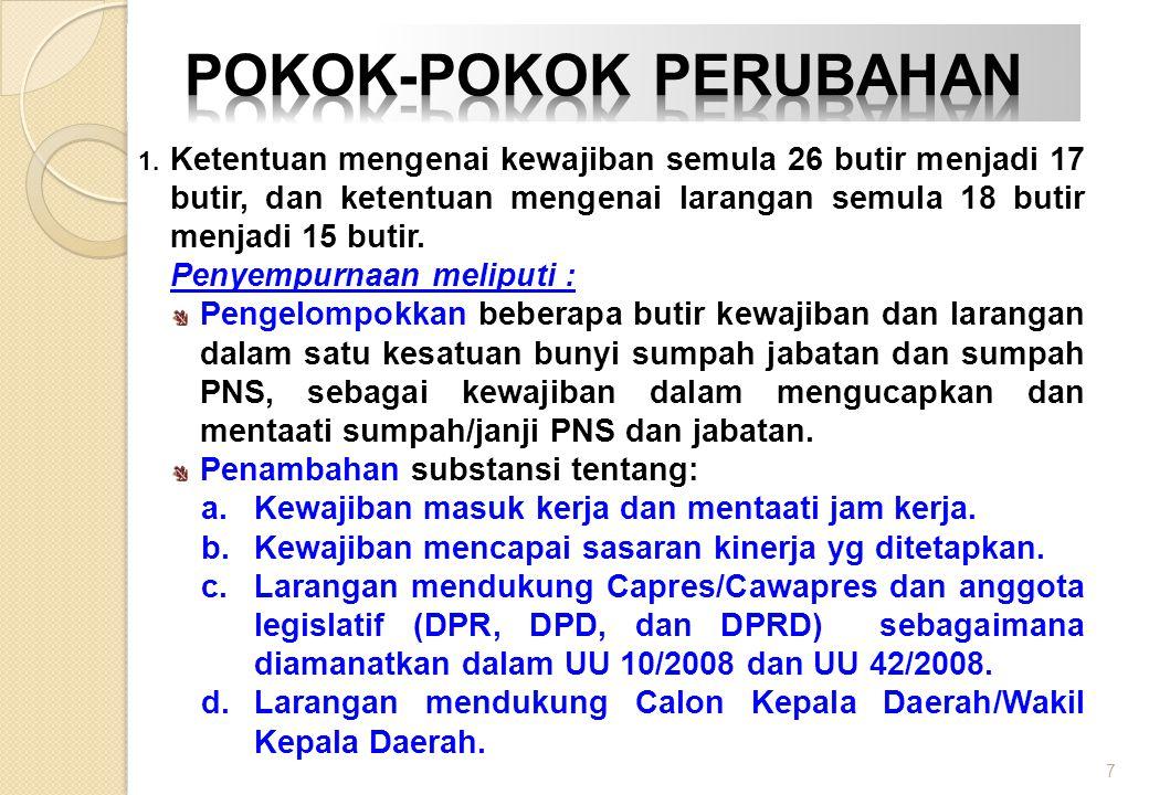 1. Ketentuan mengenai kewajiban semula 26 butir menjadi 17 butir, dan ketentuan mengenai larangan semula 18 butir menjadi 15 butir. Penyempurnaan meli