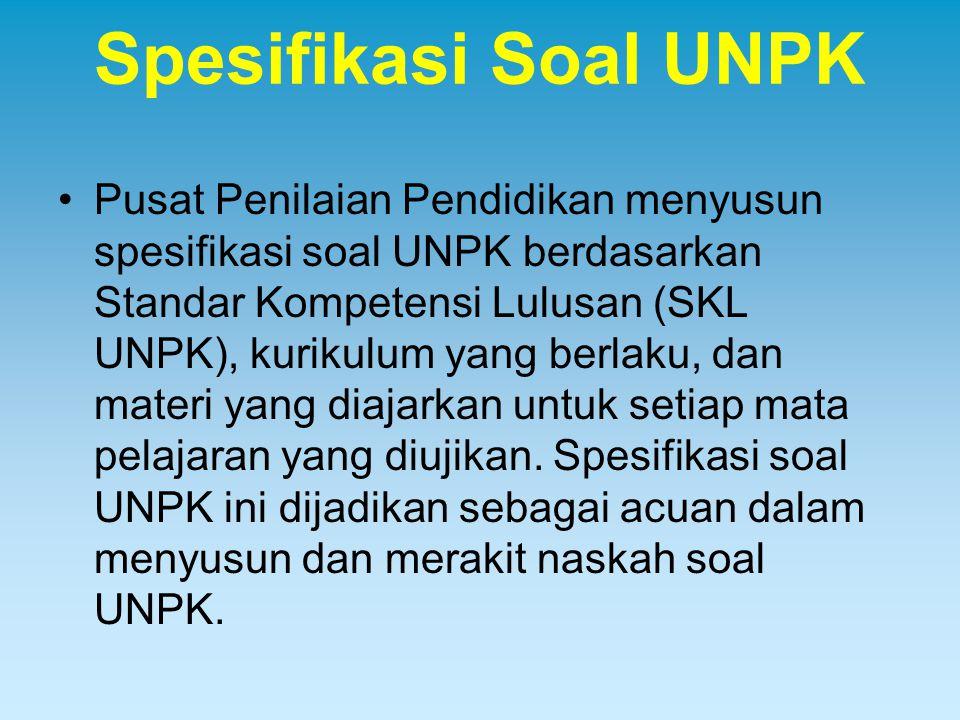 Spesifikasi Soal UNPK Pusat Penilaian Pendidikan menyusun spesifikasi soal UNPK berdasarkan Standar Kompetensi Lulusan (SKL UNPK), kurikulum yang berl