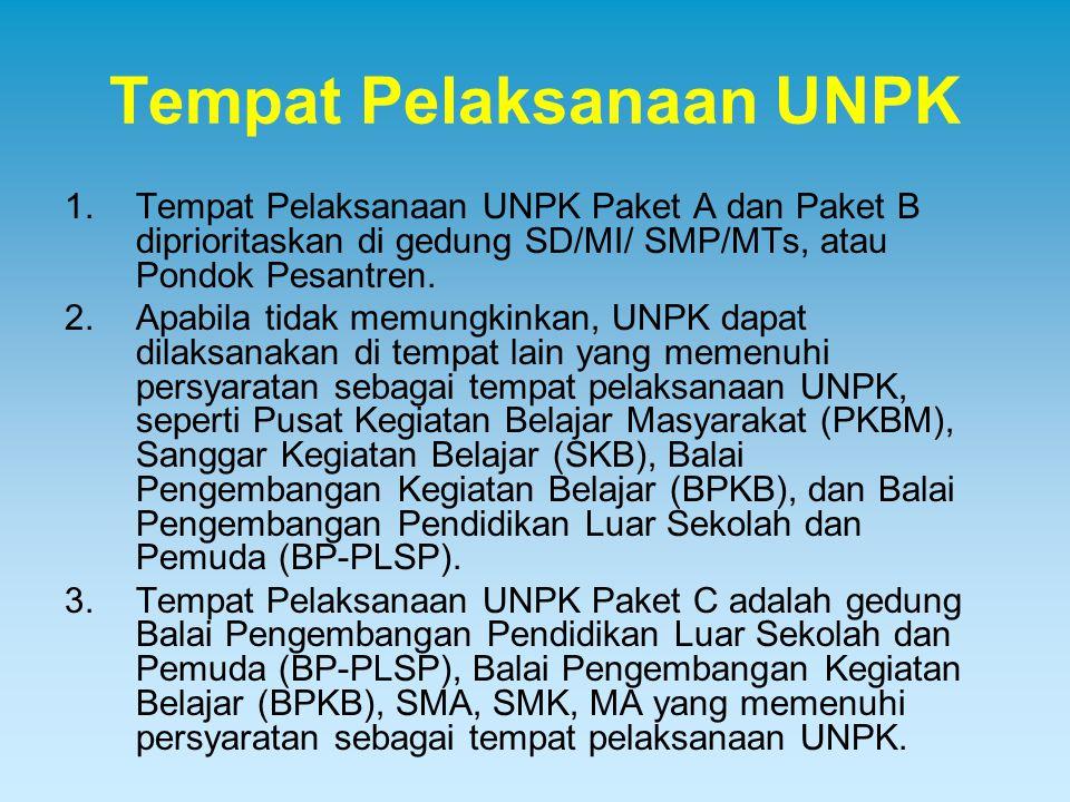 Tempat Pelaksanaan UNPK 1.Tempat Pelaksanaan UNPK Paket A dan Paket B diprioritaskan di gedung SD/MI/ SMP/MTs, atau Pondok Pesantren. 2.Apabila tidak