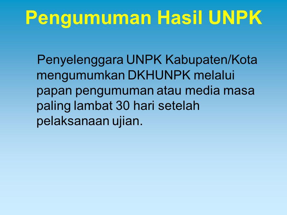 Pengumuman Hasil UNPK Penyelenggara UNPK Kabupaten/Kota mengumumkan DKHUNPK melalui papan pengumuman atau media masa paling lambat 30 hari setelah pel