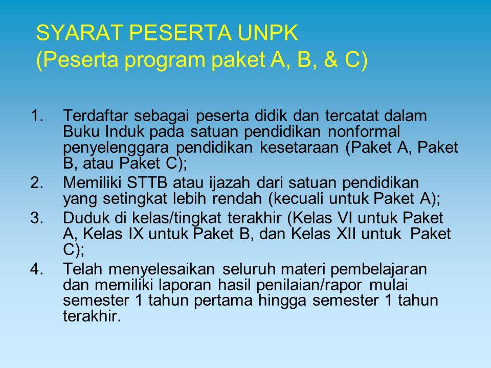 SYARAT PESERTA UNPK (Peserta program paket A, B, & C) 1.Terdaftar sebagai peserta didik dan tercatat dalam Buku Induk pada satuan pendidikan nonformal