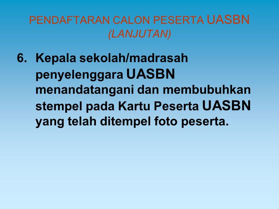 PENDAFTARAN CALON PESERTA UASBN (LANJUTAN) 6.Kepala sekolah/madrasah penyelenggara UASBN menandatangani dan membubuhkan stempel pada Kartu Peserta UAS