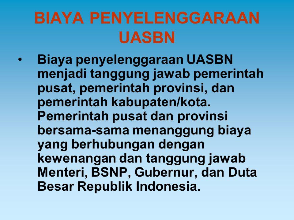 BIAYA PENYELENGGARAAN UASBN Biaya penyelenggaraan UASBN menjadi tanggung jawab pemerintah pusat, pemerintah provinsi, dan pemerintah kabupaten/kota. P