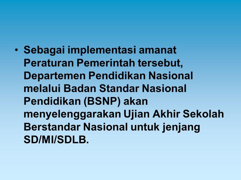 Sebagai implementasi amanat Peraturan Pemerintah tersebut, Departemen Pendidikan Nasional melalui Badan Standar Nasional Pendidikan (BSNP) akan menyel