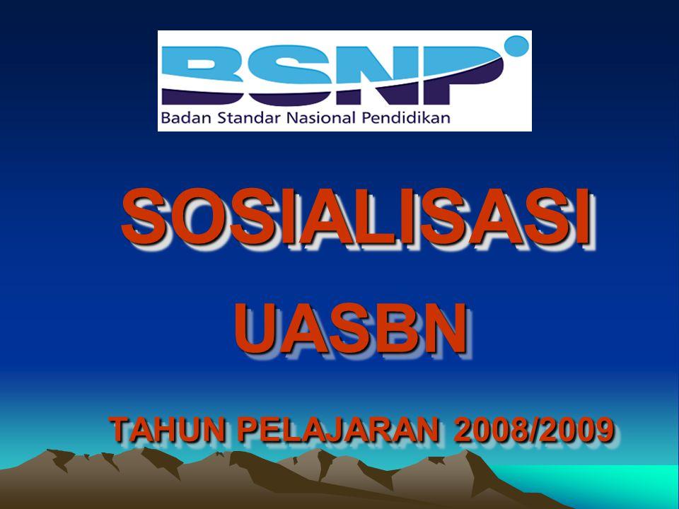 UASBN TAHUN PELAJARAN 2008/2009 SOSIALISASISOSIALISASI