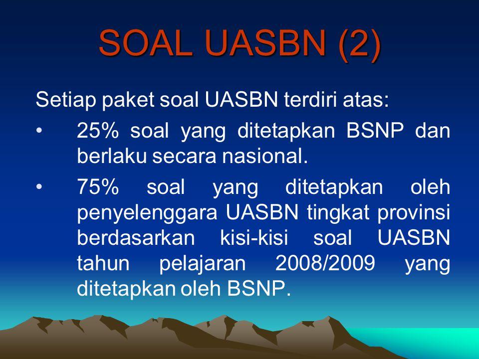 SOAL UASBN (2) Setiap paket soal UASBN terdiri atas: 25% soal yang ditetapkan BSNP dan berlaku secara nasional. 75% soal yang ditetapkan oleh penyelen