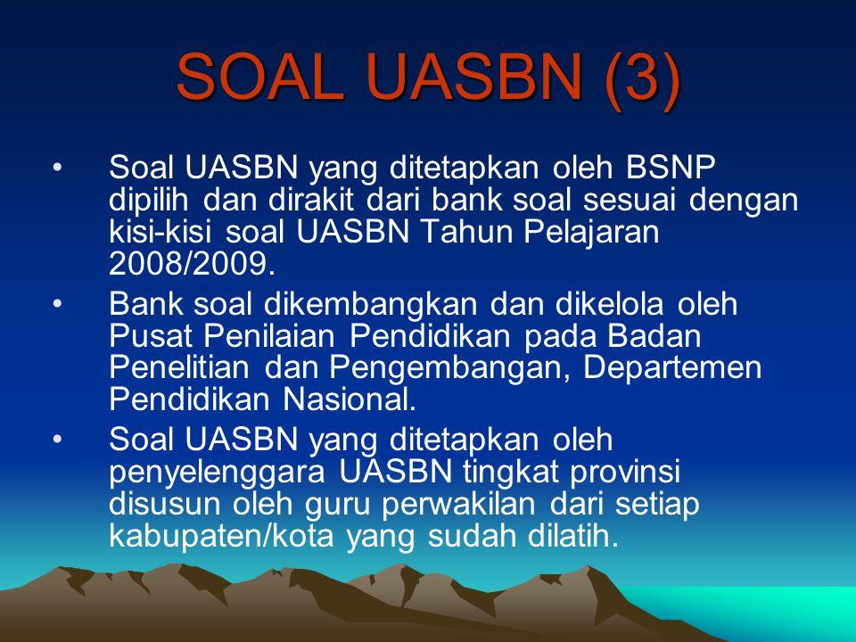 SOAL UASBN (3) Soal UASBN yang ditetapkan oleh BSNP dipilih dan dirakit dari bank soal sesuai dengan kisi-kisi soal UASBN Tahun Pelajaran 2008/2009. B