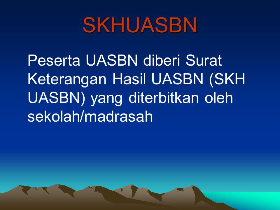 SKHUASBN Peserta UASBN diberi Surat Keterangan Hasil UASBN (SKH UASBN) yang diterbitkan oleh sekolah/madrasah