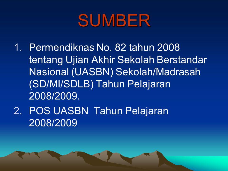 SUMBER 1.Permendiknas No. 82 tahun 2008 tentang Ujian Akhir Sekolah Berstandar Nasional (UASBN) Sekolah/Madrasah (SD/MI/SDLB) Tahun Pelajaran 2008/200