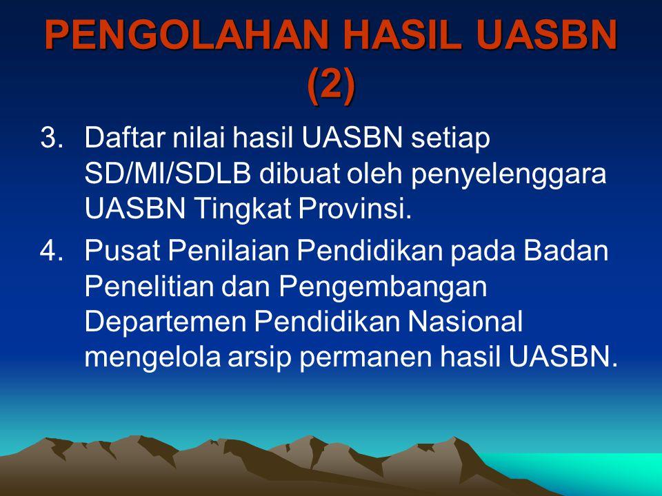 PENGOLAHAN HASIL UASBN (2) 3.Daftar nilai hasil UASBN setiap SD/MI/SDLB dibuat oleh penyelenggara UASBN Tingkat Provinsi. 4.Pusat Penilaian Pendidikan