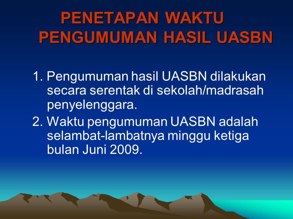 PENETAPAN WAKTU PENGUMUMAN HASIL UASBN 1. Pengumuman hasil UASBN dilakukan secara serentak di sekolah/madrasah penyelenggara. 2. Waktu pengumuman UASB