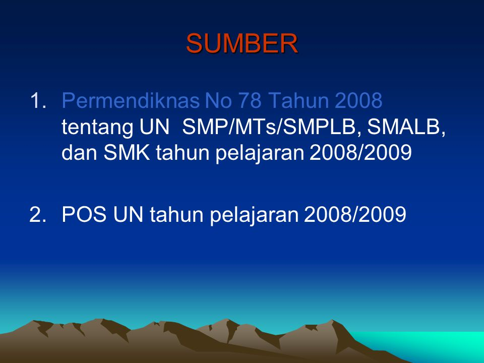 SUMBER 1.Permendiknas No 78 Tahun 2008 tentang UN SMP/MTs/SMPLB, SMALB, dan SMK tahun pelajaran 2008/2009 2.POS UN tahun pelajaran 2008/2009