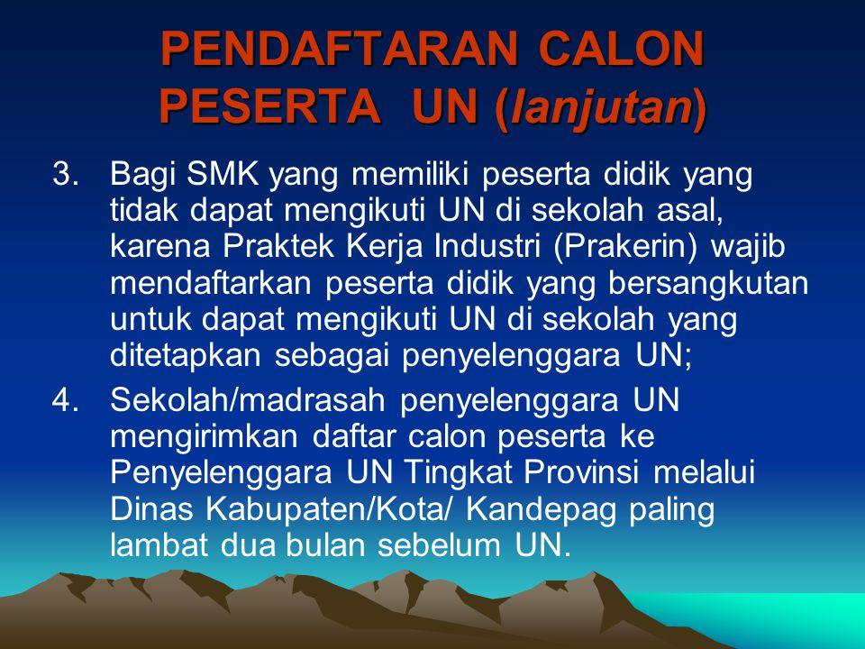 PENDAFTARAN CALON PESERTA UN (lanjutan) 3.Bagi SMK yang memiliki peserta didik yang tidak dapat mengikuti UN di sekolah asal, karena Praktek Kerja Ind