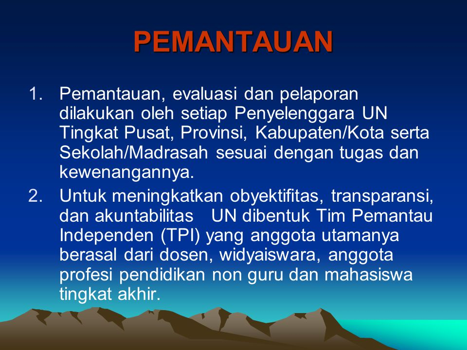 PEMANTAUAN 1.Pemantauan, evaluasi dan pelaporan dilakukan oleh setiap Penyelenggara UN Tingkat Pusat, Provinsi, Kabupaten/Kota serta Sekolah/Madrasah