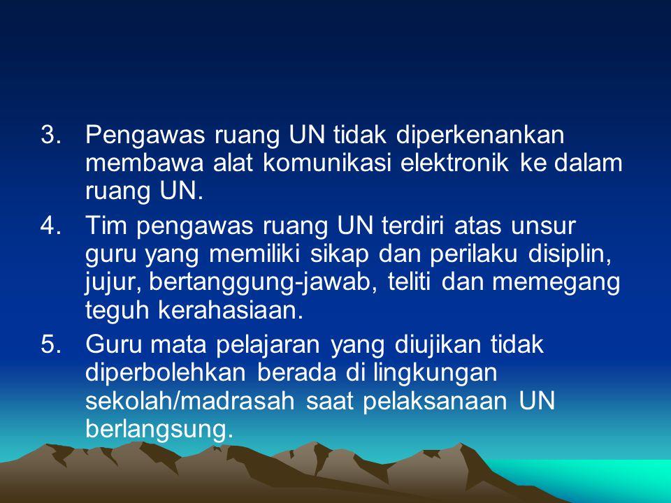 3.Pengawas ruang UN tidak diperkenankan membawa alat komunikasi elektronik ke dalam ruang UN. 4.Tim pengawas ruang UN terdiri atas unsur guru yang mem