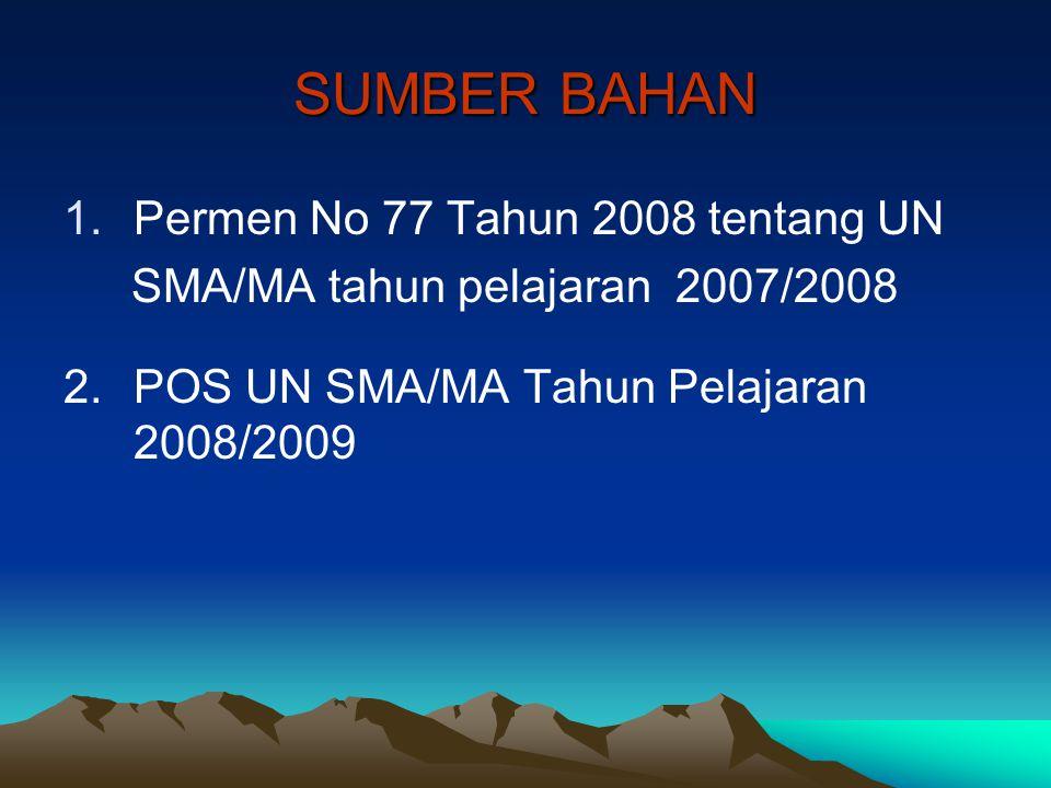SUMBER BAHAN 1.Permen No 77 Tahun 2008 tentang UN SMA/MA tahun pelajaran 2007/2008 2.POS UN SMA/MA Tahun Pelajaran 2008/2009