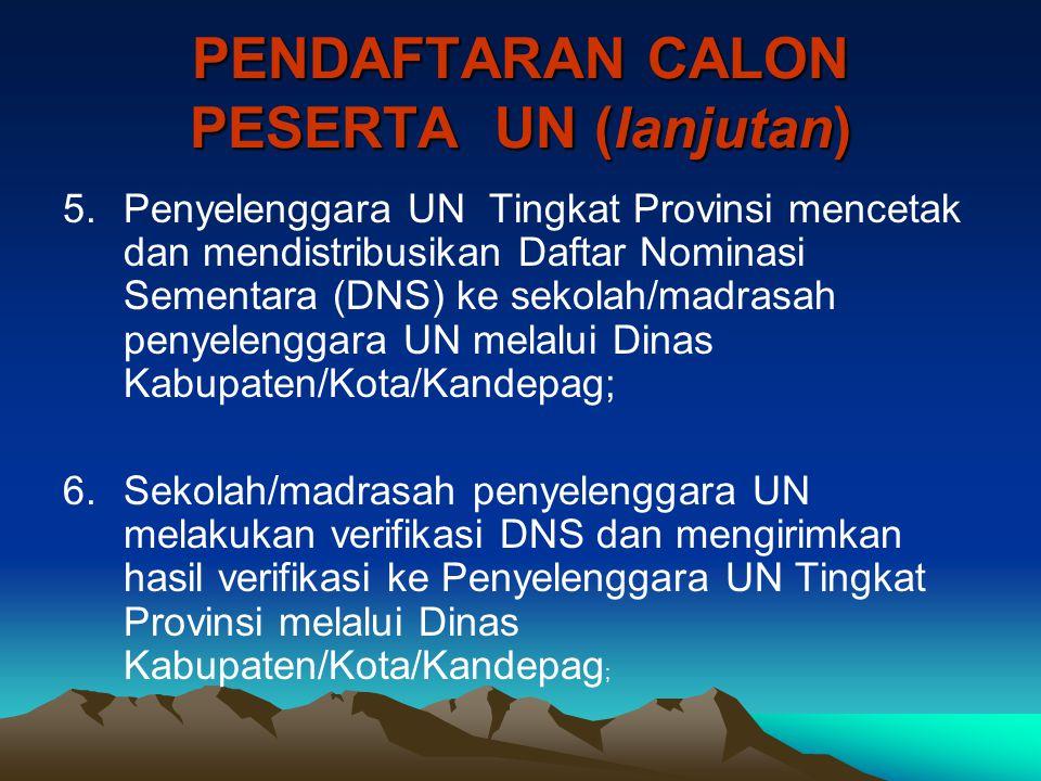 PENDAFTARAN CALON PESERTA UN (lanjutan) 5.Penyelenggara UN Tingkat Provinsi mencetak dan mendistribusikan Daftar Nominasi Sementara (DNS) ke sekolah/m