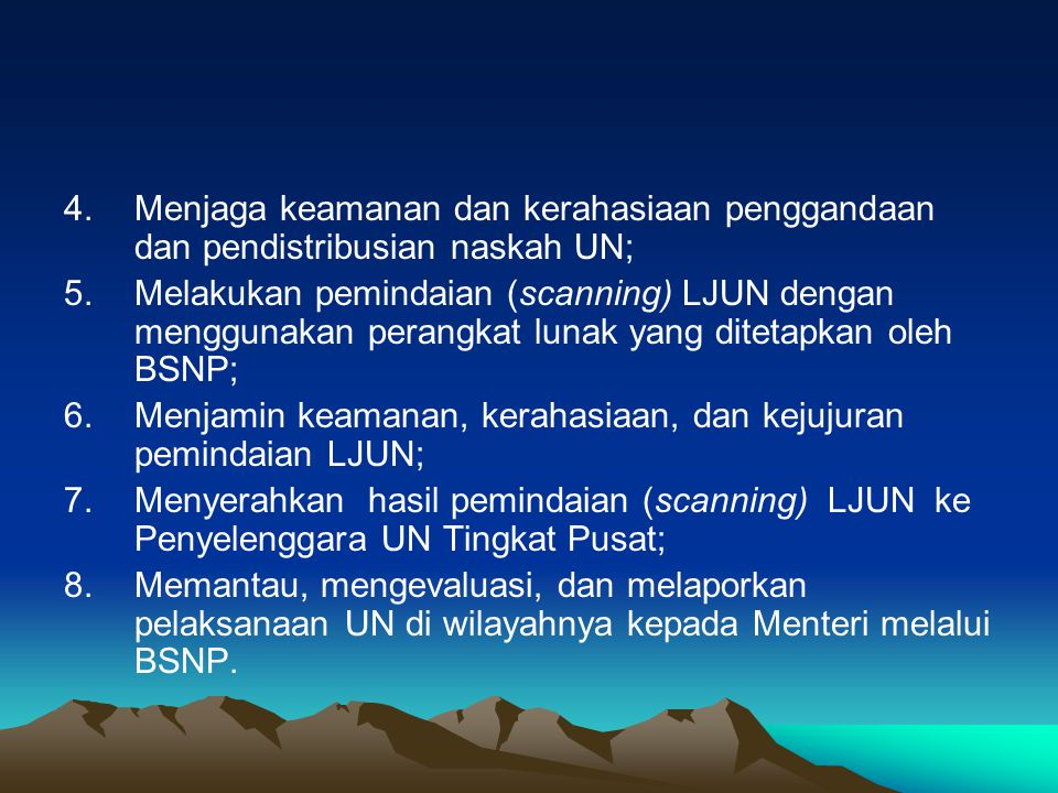 4.Menjaga keamanan dan kerahasiaan penggandaan dan pendistribusian naskah UN; 5.Melakukan pemindaian (scanning) LJUN dengan menggunakan perangkat luna