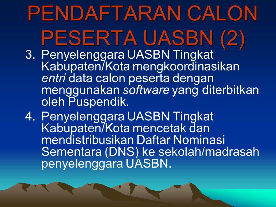 PENDAFTARAN CALON PESERTA UASBN (2) 3.Penyelenggara UASBN Tingkat Kabupaten/Kota mengkoordinasikan entri data calon peserta dengan menggunakan softwar