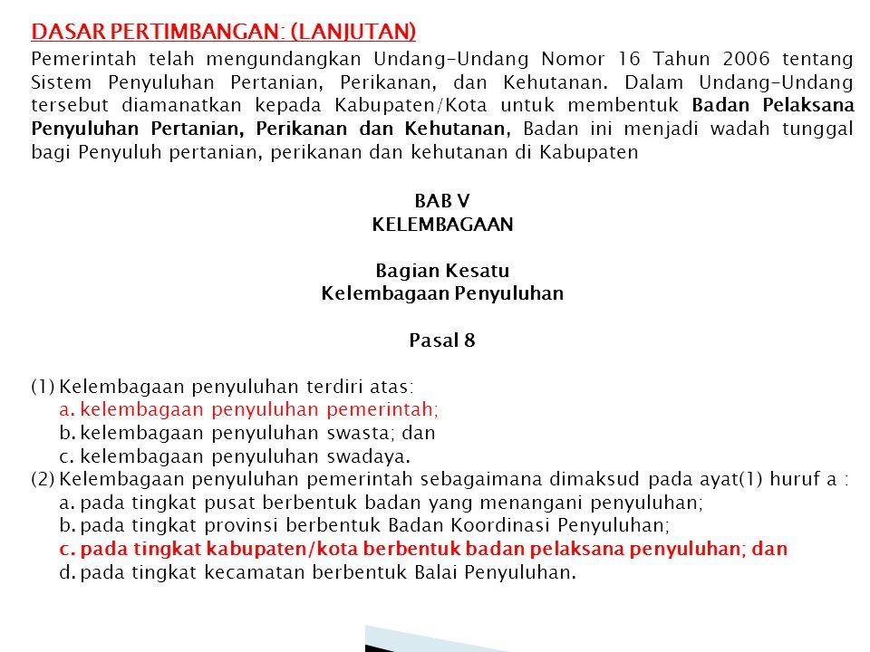 Pemerintah telah mengundangkan Undang-Undang Nomor 16 Tahun 2006 tentang Sistem Penyuluhan Pertanian, Perikanan, dan Kehutanan.