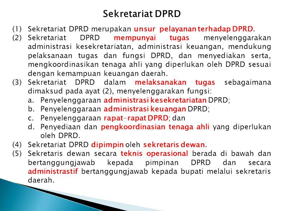 (1)Sekretariat DPRD merupakan unsur pelayanan terhadap DPRD.