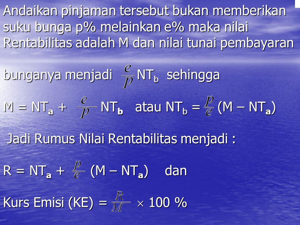 Andaikan pinjaman tersebut bukan memberikan suku bunga p% melainkan e% maka nilai Rentabilitas adalah M dan nilai tunai pembayaran bunganya menjadi NT