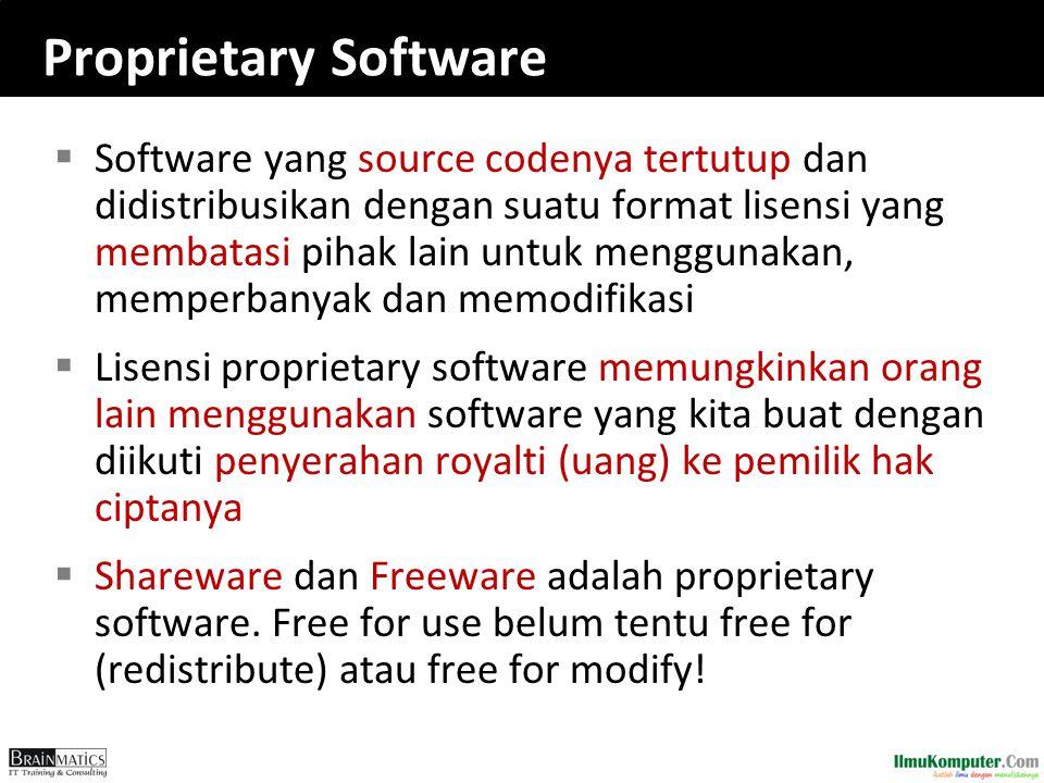 Proprietary Software  Software yang source codenya tertutup dan didistribusikan dengan suatu format lisensi yang membatasi pihak lain untuk menggunak
