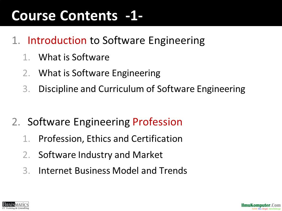 Course Contents -1- 1.Introduction to Software Engineering 1.What is Software 2.What is Software Engineering 3.Discipline and Curriculum of Software E