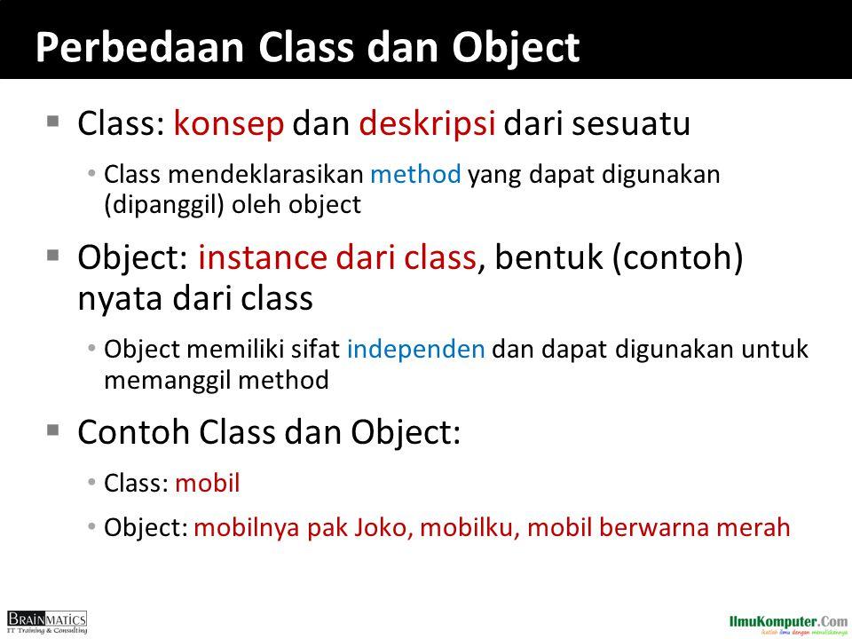 Perbedaan Class dan Object  Class: konsep dan deskripsi dari sesuatu Class mendeklarasikan method yang dapat digunakan (dipanggil) oleh object  Obje
