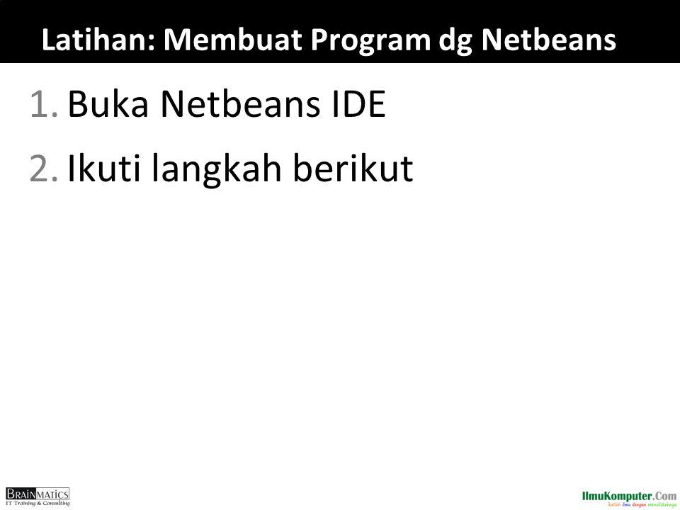 Latihan: Membuat Program dg Netbeans 1.Buka Netbeans IDE 2.Ikuti langkah berikut